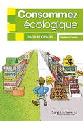 Livre - Consommez écologique, faits et gestes - Matthieu Combe - 2014